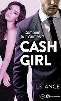 Cash Girl - Combien tu m'aimes ?  l'Intégral
