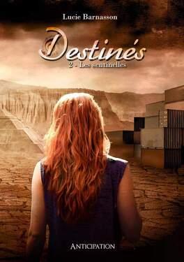 Couverture du livre : Destinés, Tome 2 : Les Sentinelles