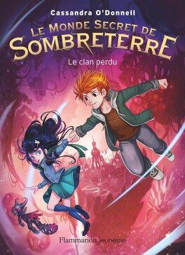 Couverture du livre : Le Monde secret de Sombreterre, Tome 1 : Le Clan perdu