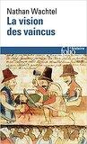La vision des vaincus: les indiens du Pérou devant la conquête espagnoles, 1530-1570