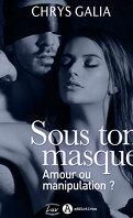 Sous ton masque - Amour ou manipulation ? Volume 2