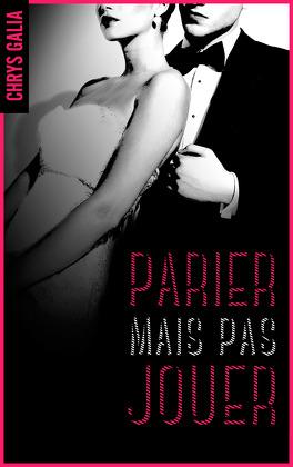 Couverture du livre : Parier... Mais pas Jouer !, tome 1 : Il a tout... sauf elle !