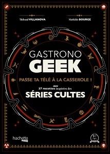 Couverture du livre : Gastronogeek, séries cultes