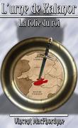l'urne de Xalanor - tome I - La folie du roi
