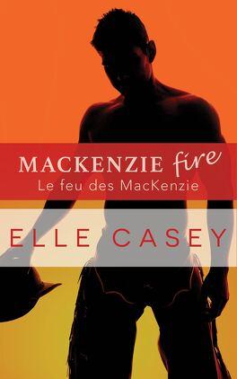 Couverture du livre : Famille MacKenzie, Tome 2 : Le feu des MacKenzie