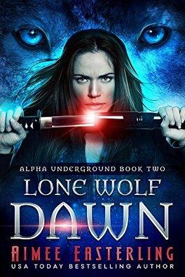 Couverture du livre : Alpha Underground, Tome 2: Lone Wolf Dawn