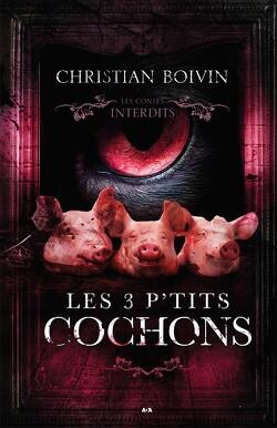 Couverture de Les Contes interdits : Les 3 P'tits Cochons