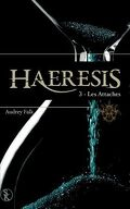 Haeresis, Tome 3 : Les Attaches