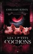 Les Contes interdits : Les 3 P'tits Cochons