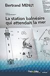 la station balnéaire qui attendait la mer