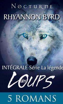 La Legende Des Loups L Integrale Livre De Rhyannon Byrd