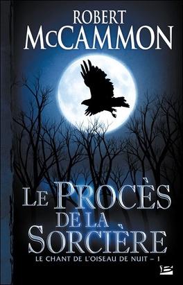 Couverture du livre : Le Chant de l'oiseau de nuit, Tome 1 : Le Procès de la sorcière