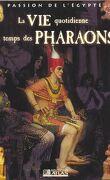 La vie quotidienne au temps des pharaons