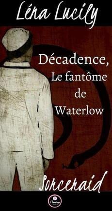 Couverture du livre : Sorceraid, Tome 1 : Décadence, le fantôme de Waterlow