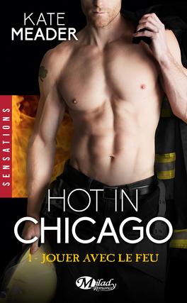 Couverture du livre : Hot in Chicago, Tome 1 : Jouer avec le Feu