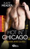 Hot in Chicago, Tome 1 : Jouer avec le Feu