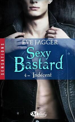 Couverture du livre : Sexy Bastard, Tome 4 : Indécent