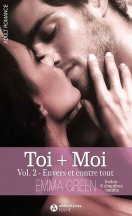 Couverture du livre : Toi + Moi, tome 2 : Envers et contre tout