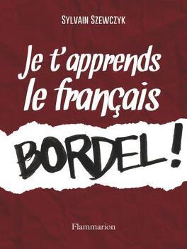 Couverture du livre : Je t apprends le Francais BORDEL !