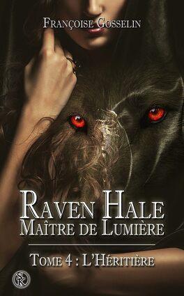 Couverture du livre : Raven Hale, Maître de Lumière, tome 4 : L'héritière