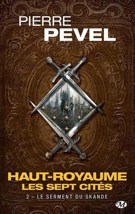 Couverture du livre : Haut-Royaume : Les Sept Cités, Tome 2 : Le serment du Skande