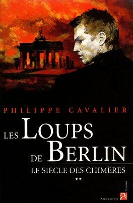 Couverture du livre : Le siècle des chimères, tome 2 : Les Loups de Berlin