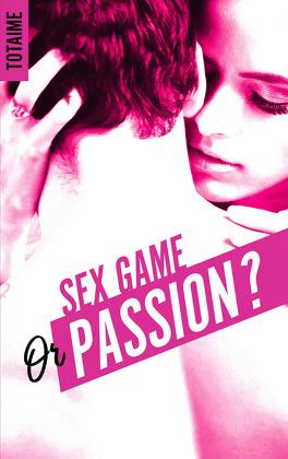 Couverture du livre : Sex game or passion ? - Partie 1