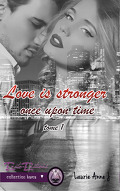 Love is stronger, Tome 1 : Once upon time