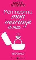 Mon inconnu, mon mariage et moi - L'intégrale