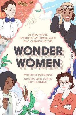 Couverture du livre : Wonder Women: 25 Innovators, Inventors, and Trailblazers Who Changed History