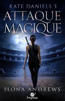Couverture du livre : Kate Daniels, Tome 3 : Attaque Magique