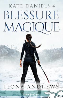 Couverture du livre : Kate Daniels, Tome 4 : Blessure magique