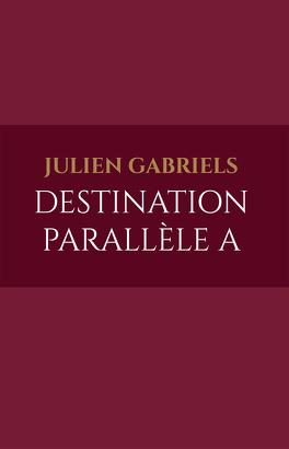 Couverture du livre : Destination Parallèle A