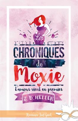 Couverture du livre : Les chroniques de Moxie, Tome 2 : L'amour vient en premier