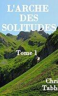 L'Arche des solitudes, Tome 1