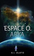 Le Cycle des Espaces - Préquelle : Espace O. Arya