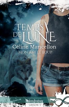 Couverture du livre : Temps de Lune, Saison 1 : Mon ami le Loup