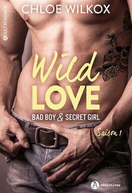 Couverture du livre : Wild Love - Bad boy & Secret girl, l'Intégral 1