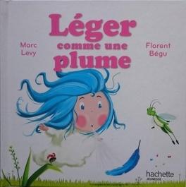 609edbd5b0ffe Léger comme une plume - Livre de Marc Levy,Florent Bégu