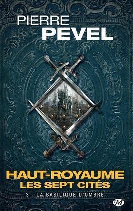 Couverture du livre : Haut-Royaume : Les Sept Cités, Tome 3 : La Basilique d'Ombre