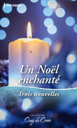 Couverture du livre : Un Noël enchanté : Un voeu si précieux / Une maman pour les fêtes / Un réveillon plein de surprises