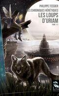 Les Chroniques Hérétiques - Tome 1 : Les loups d'Uriam