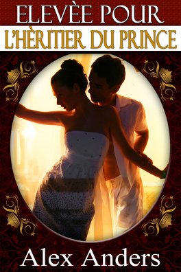 Couverture du livre : Elevée pour l'Héritier du Prince