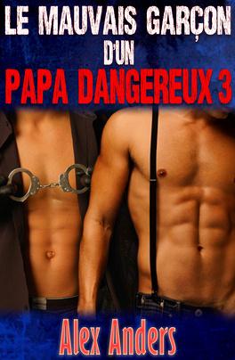 Couverture du livre : Le Mauvais Garçon d'un Papa Dangereux, Tome 3