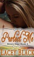 Rivers Edge, Tome 4 : Protect Me