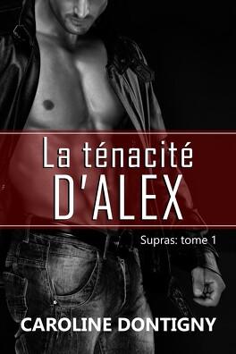 Couverture du livre : Supras, Tome 1 : La Ténacité d'Alex