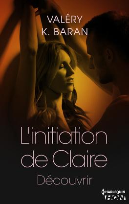 Couverture du livre : L'Initiation de Claire, Tome 3 : Découvrir