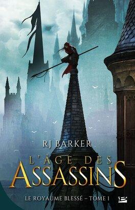 Couverture du livre : Le Royaume Blessé, Tome 1 : L'Âge des Assassins
