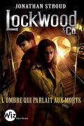 Lockwood & Co, Tome 4 : L'ombre qui parlait aux morts